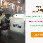 Công xưởng Đài Loan – Thao tác máy cnc nhà máy Quảng Nghiên